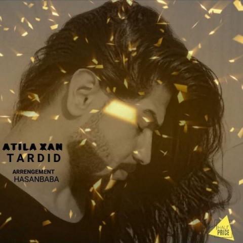 دانلود ترانه جدید آتیلا خان تردید